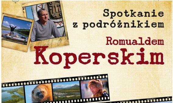 Spotkanie z podróżnikiem Romualdem Koperskim